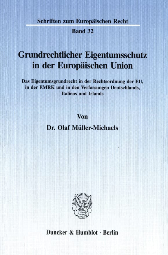 Cover Grundrechtlicher Eigentumsschutz in der Europäischen Union