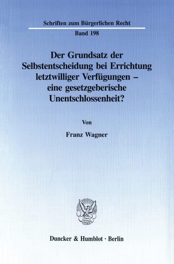 Cover Der Grundsatz der Selbstentscheidung bei Errichtung letztwilliger Verfügungen - eine gesetzgeberische Unentschlossenheit?