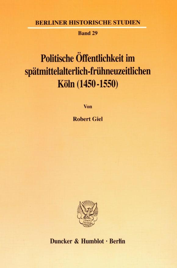 Cover Politische Öffentlichkeit im spätmittelalterlich-frühneuzeitlichen Köln (1450-1550)