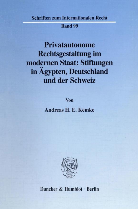 Cover Privatautonome Rechtsgestaltung im modernen Staat: Stiftungen in Ägypten, Deutschland und der Schweiz