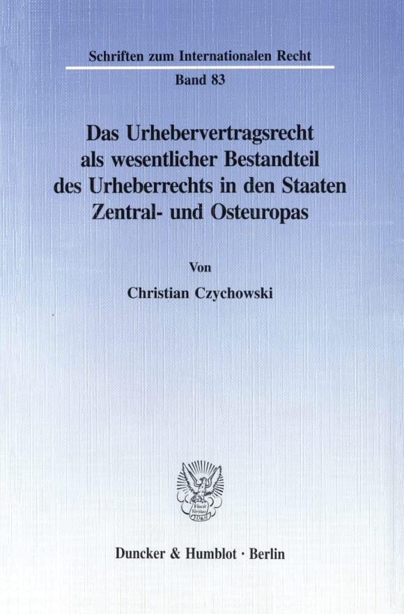Cover Das Urhebervertragsrecht als wesentlicher Bestandteil des Urheberrechts in den Staaten Zentral- und Osteuropas