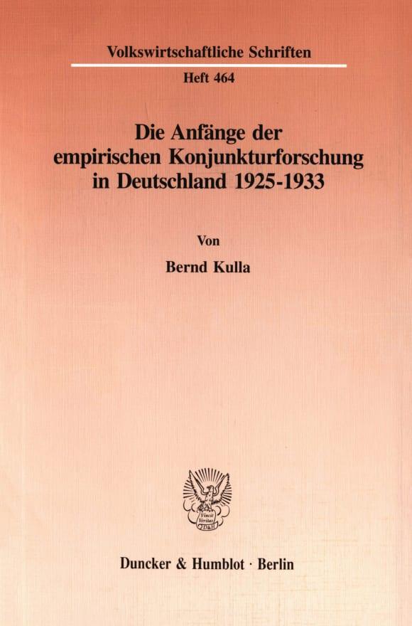 Cover Die Anfänge der empirischen Konjunkturforschung in Deutschland 1925-1933