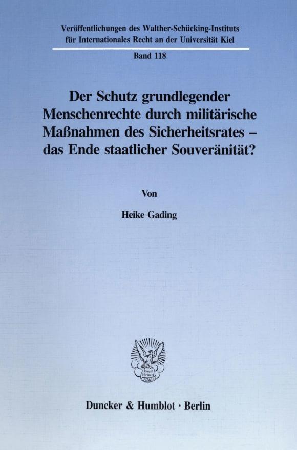 Cover Der Schutz grundlegender Menschenrechte durch militärische Maßnahmen des Sicherheitsrates - das Ende staatlicher Souveränität?