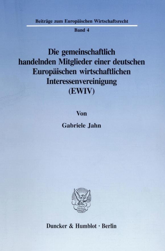 Cover Die gemeinschaftlich handelnden Mitglieder einer deutschen Europäischen wirtschaftlichen Interessenvereinigung (EWIV)