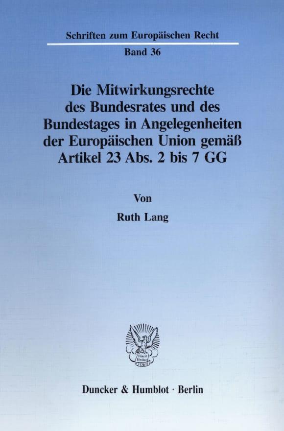 Cover Die Mitwirkungsrechte des Bundesrates und des Bundestages in Angelegenheiten der Europäischen Union gemäß Artikel 23 Abs. 2 bis 7 GG