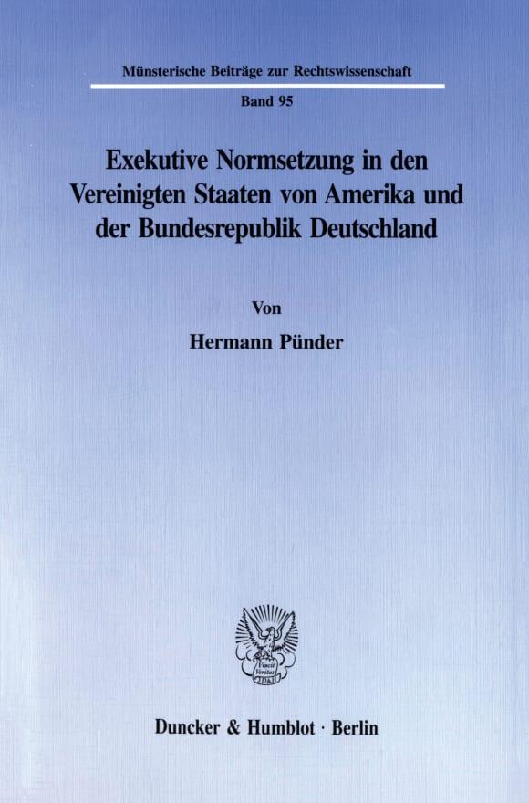 Cover Exekutive Normsetzung in den Vereinigten Staaten von Amerika und der Bundesrepublik Deutschland. Eine rechtsvergleichende Untersuchung des amerikanischen ›rulemaking‹ und des deutschen Verordnungserlasses