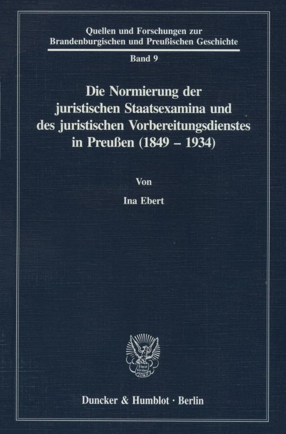 Cover Die Normierung der juristischen Staatsexamina und des juristischen Vorbereitungsdienstes in Preußen (1849 - 1934)