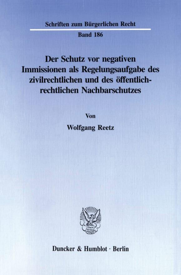 Cover Der Schutz vor negativen Immissionen als Regelungsaufgabe des zivilrechtlichen und des öffentlich-rechtlichen Nachbarschutzes