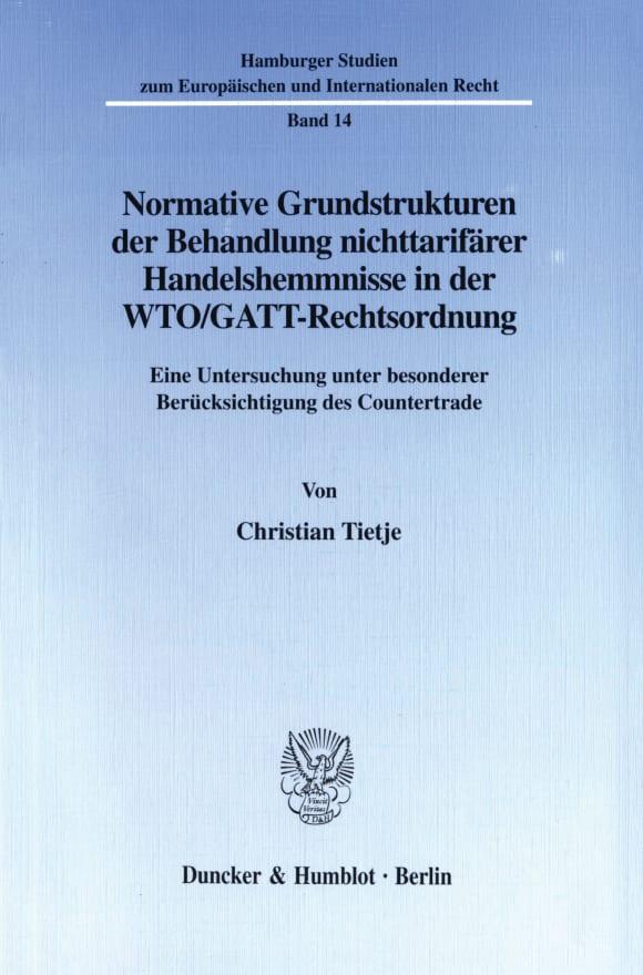 Cover Normative Grundstrukturen der Behandlung nichttarifärer Handelshemmnisse in der WTO/GATT-Rechtsordnung