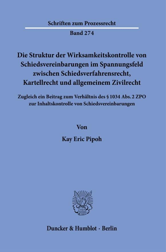 Cover Die Struktur der Wirksamkeitskontrolle von Schiedsvereinbarungen im Spannungsfeld zwischen Schiedsverfahrensrecht, Kartellrecht und allgemeinem Zivilrecht