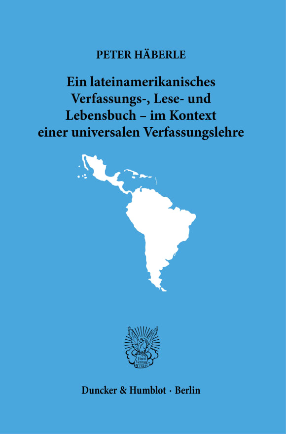 Cover Ein lateinamerikanisches Verfassungs-, Lese- und Lebensbuch – im Kontext einer universalen Verfassungslehre
