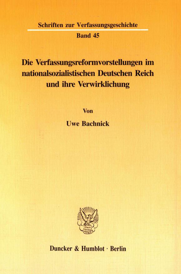 Cover Die Verfassungsreformvorstellungen im nationalsozialistischen Deutschen Reich und ihre Verwirklichung