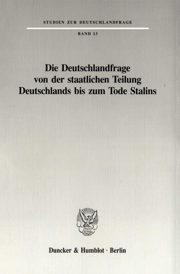 Cover Die Deutschlandfrage von der staatlichen Teilung Deutschlands bis zum Tode Stalins