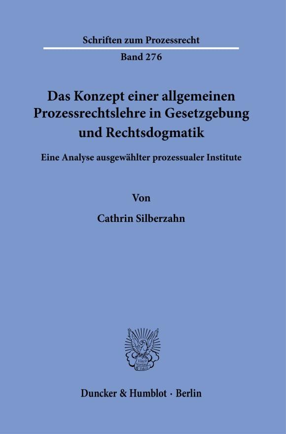Cover Das Konzept einer allgemeinen Prozessrechtslehre in Gesetzgebung und Rechtsdogmatik