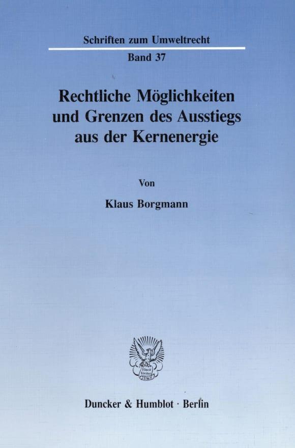 Cover Rechtliche Möglichkeiten und Grenzen des Ausstiegs aus der Kernenergie