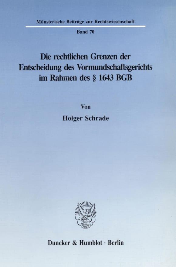 Cover Die rechtlichen Grenzen der Entscheidung des Vormundschaftsgerichts im Rahmen des § 1643 BGB