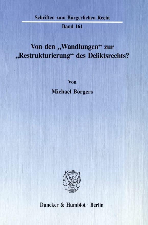 Cover Von den »Wandlungen« zur »Restrukturierung« des Deliktsrechts?