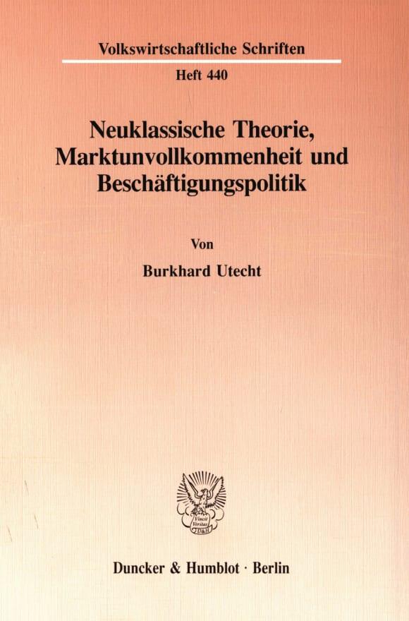 Cover Neuklassische Theorie, Marktunvollkommenheit und Beschäftigungspolitik