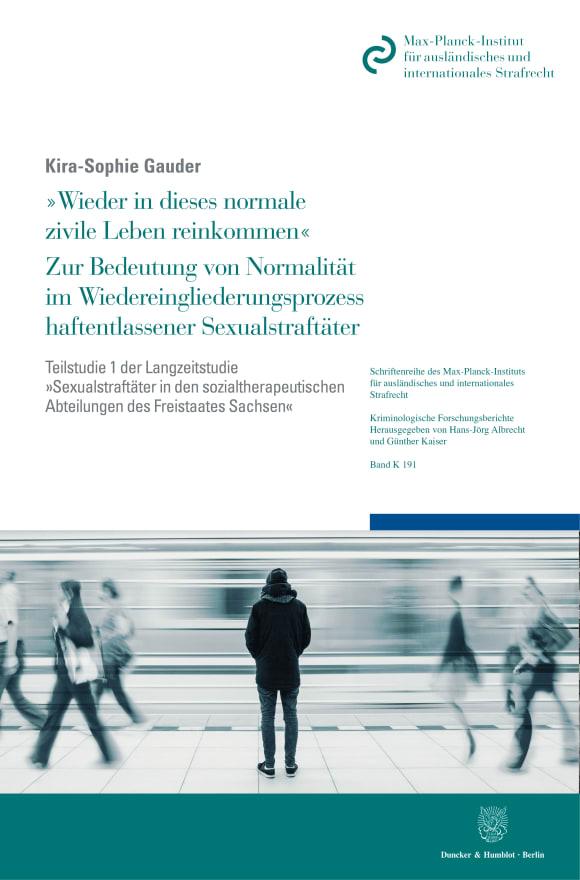 Cover »Wieder in dieses normale zivile Leben reinkommen«. Zur Bedeutung von Normalität im Wiedereingliederungsprozess haftentlassener Sexualstraftäter