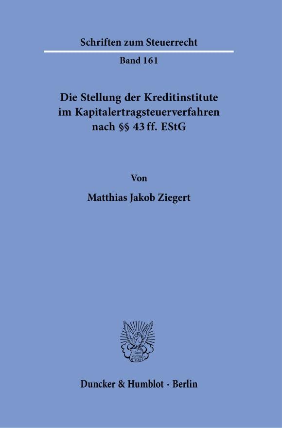 Cover Die Stellung der Kreditinstitute im Kapitalertragsteuerverfahren nach §§ 43 ff. EStG