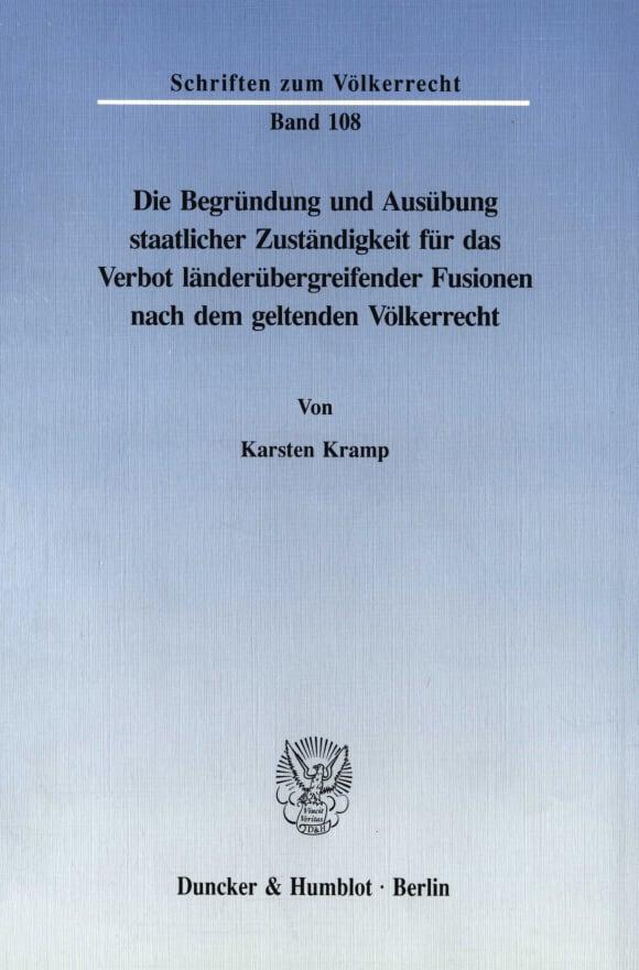 Cover Die Begründung und Ausübung staatlicher Zuständigkeit für das Verbot länderübergreifender Fusionen nach dem geltenden Völkerrecht