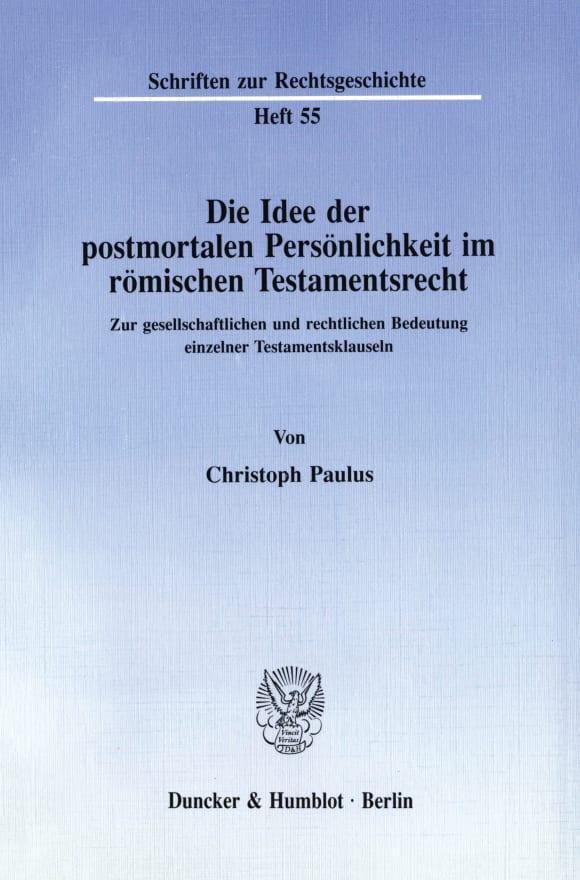Cover Die Idee der postmortalen Persönlichkeit im römischen Testamentsrecht