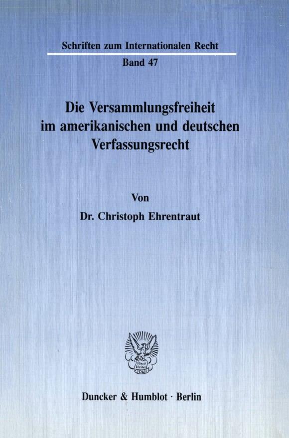 Cover Die Versammlungsfreiheit im amerikanischen und deutschen Verfassungsrecht
