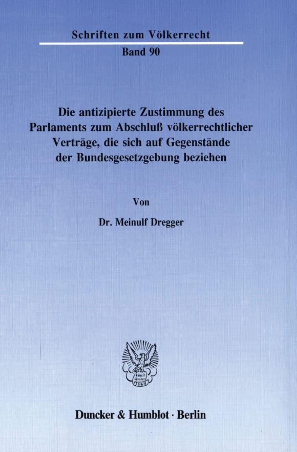 Cover Die antizipierte Zustimmung des Parlaments zum Abschluß völkerrechtlicher Verträge, die sich auf Gegenstände der Bundesgesetzgebung beziehen