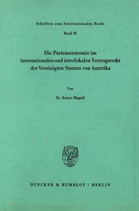 Cover Die Parteiautonomie im internationalen und interlokalen Vertragsrecht der Vereinigten Staaten von Amerika