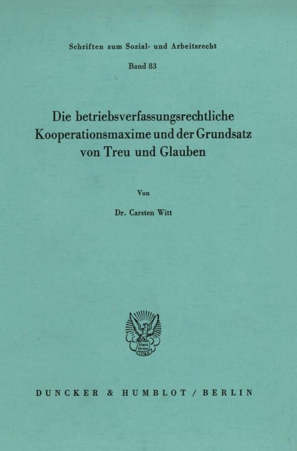 Cover Die betriebsverfassungsrechtliche Kooperationsmaxime und der Grundsatz von Treu und Glauben