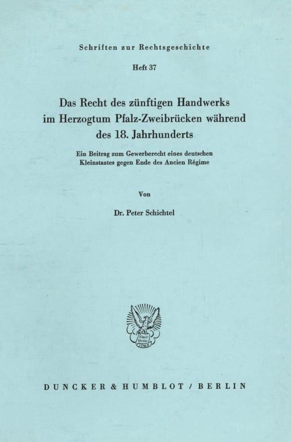 Cover Das Recht des zünftigen Handwerks im Herzogtum Pfalz-Zweibrücken während des 18. Jahrhunderts