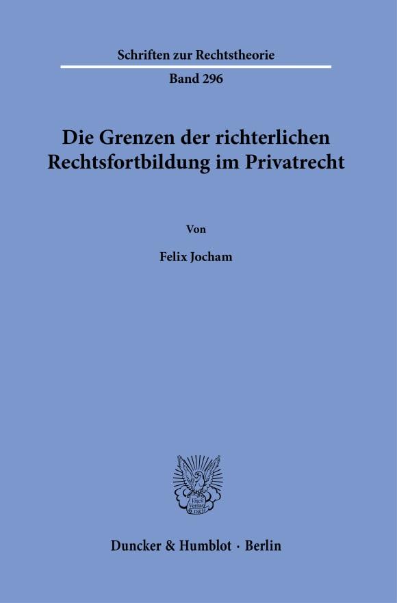 Cover Die Grenzen der richterlichen Rechtsfortbildung im Privatrecht