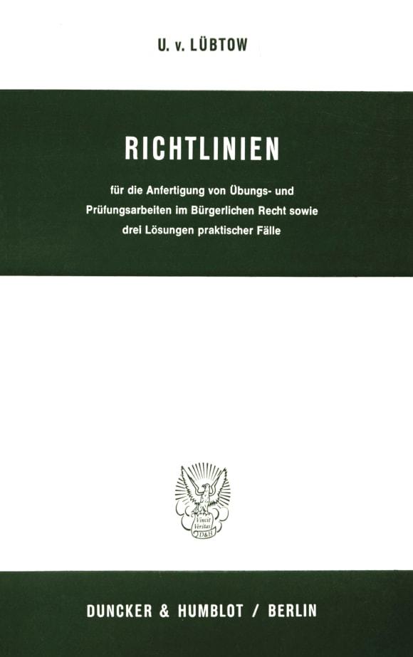 Cover Richtlinien für die Anfertigung von Übungs- und Prüfungsarbeiten im Bürgerlichen Recht sowie drei Lösungen praktischer Fälle