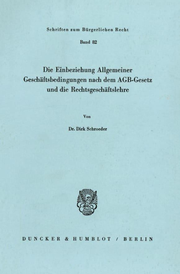 Cover Die Einbeziehung Allgemeiner Geschäftsbedingungen nach dem AGB-Gesetz und die Rechtsgeschäftslehre