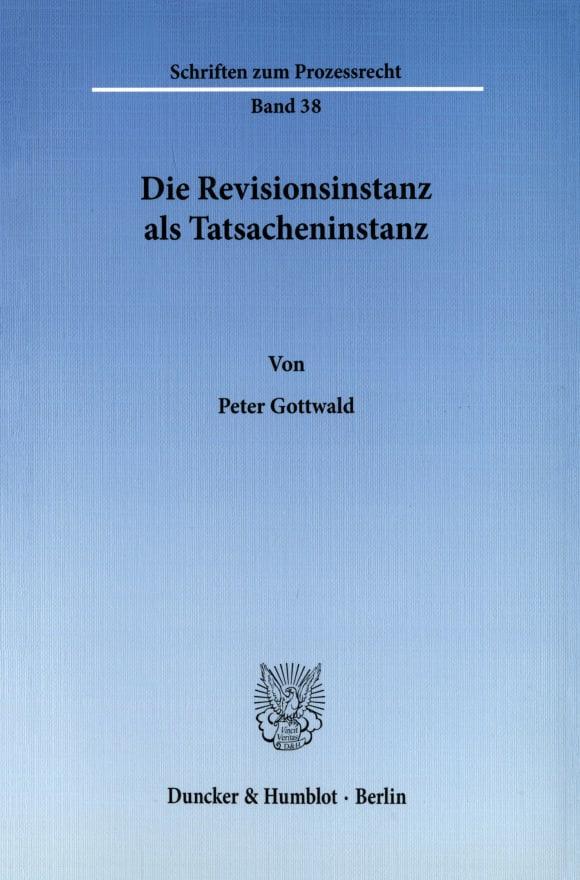 Cover Die Revisionsinstanz als Tatsacheninstanz