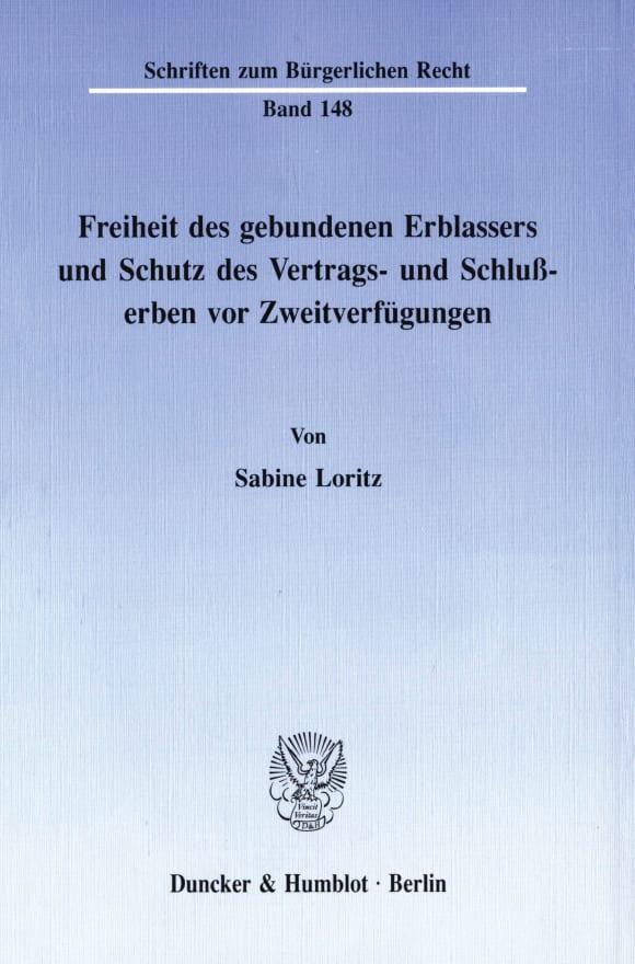 Cover Freiheit des gebundenen Erblassers und Schutz des Vertrags- und Schlußerben vor Zweitverfügungen