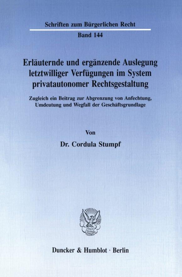 Cover Erläuternde und ergänzende Auslegung letztwilliger Verfügungen im System privatautonomer Rechtsgestaltung