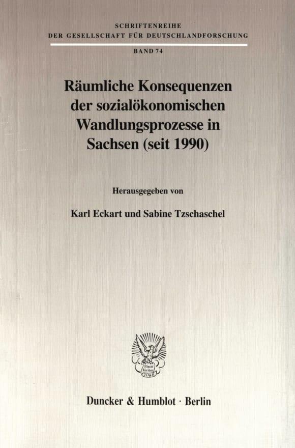 Cover Räumliche Konsequenzen der sozialökonomischen Wandlungsprozesse in Sachsen (seit 1990)