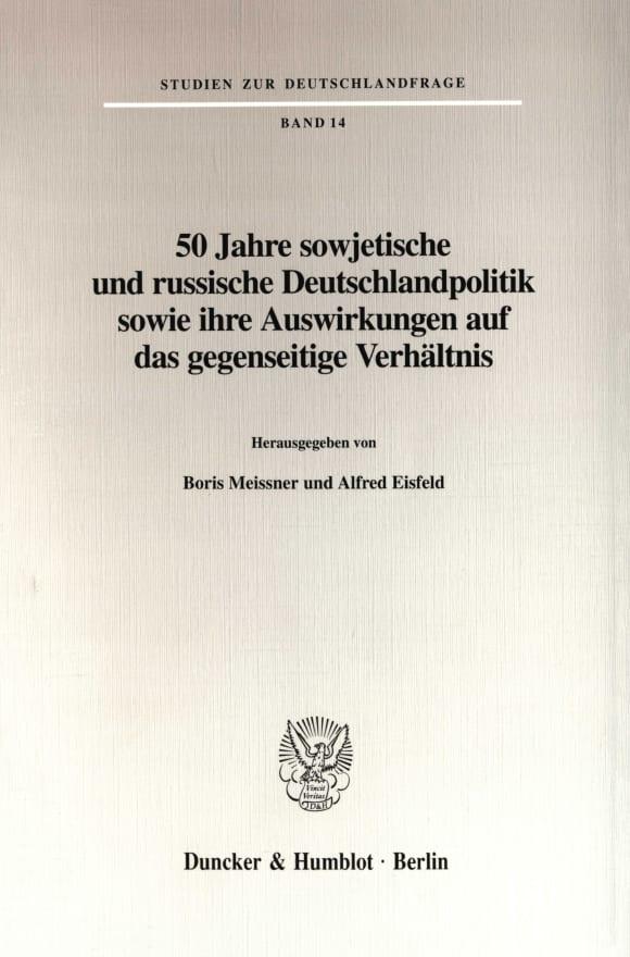 Cover 50 Jahre sowjetische und russische Deutschlandpolitik sowie ihre Auswirkungen auf das gegenseitige Verhältnis
