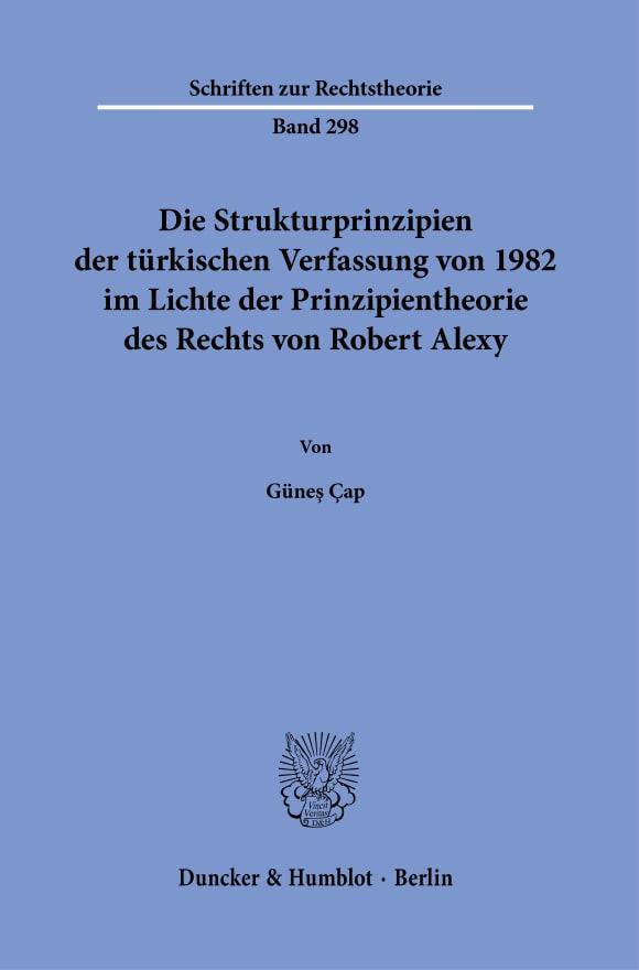 Cover Die Strukturprinzipien der türkischen Verfassung von 1982 im Lichte der Prinzipientheorie des Rechts von Robert Alexy