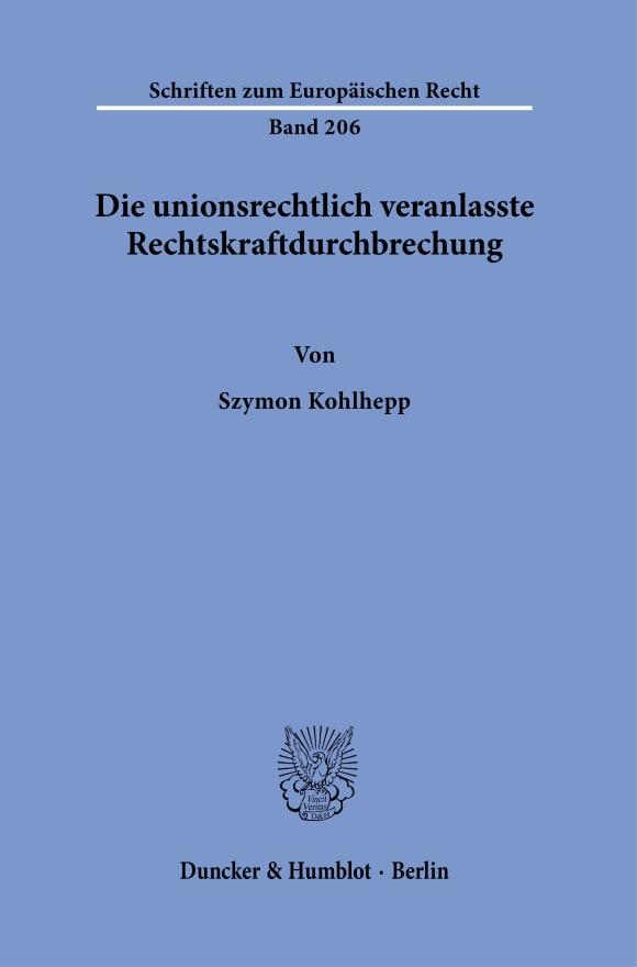 Cover Die unionsrechtlich veranlasste Rechtskraftdurchbrechung