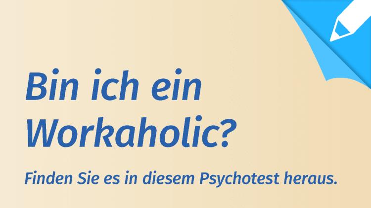Psychotest Arbeitssucht: Bin ich ein Workaholic?
