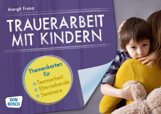 Trauerarbeit mit Kindern. Themenkarten für Teamarbeit, Elternabende und Seminare
