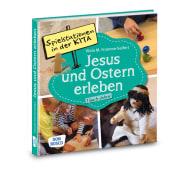 Spielstationen in der Kita. Jesus und Ostern erleben. 1 bis 6 Jahre