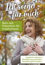 Ich sorge für mich – Burn-out-Prävention für ErzieherInnen