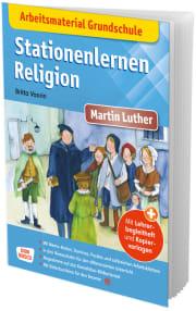 Arbeitsmaterial Grundschule. Stationenlernen Religion: Martin Luther