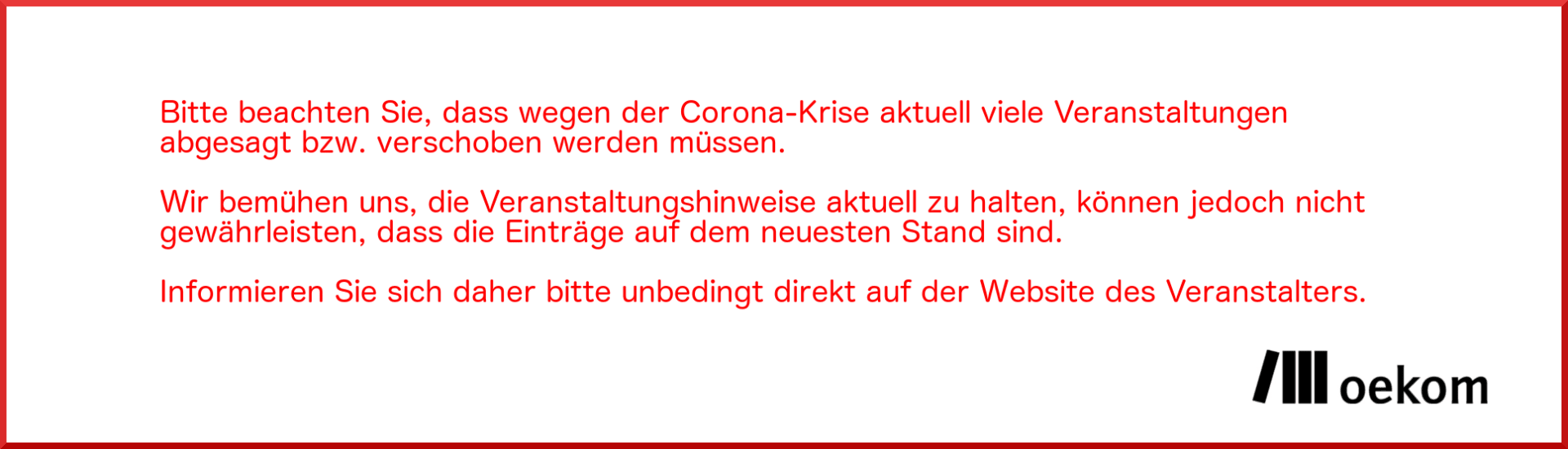 Bitte beachten Sie, dass wegen der Corona-Krise viele Veranstaltungen abgesagt bzw. verschoben werden müssen.
