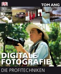 Coverbild Digitale Fotografie – Die Profitechniken von Tom Ang, 9783831014125