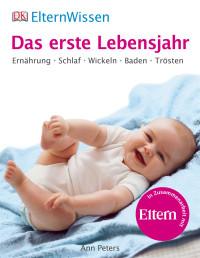 Coverbild ElternWissen. Das erste Lebensjahr von Ann Peters, 9783831017874