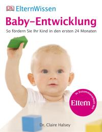 Coverbild ElternWissen. Baby-Entwicklung von Claire Halsey, 9783831017881